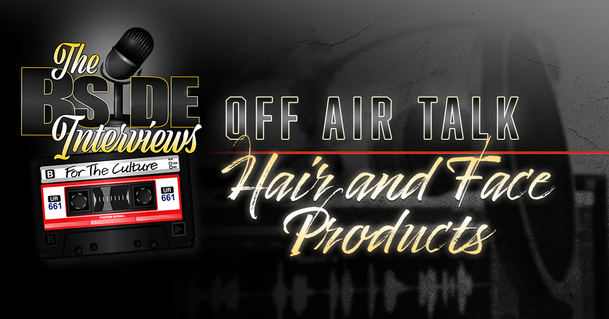 """The B-Side Interviews """"OFF AIR TALK"""" Episode 2: Hair & Face Products"""