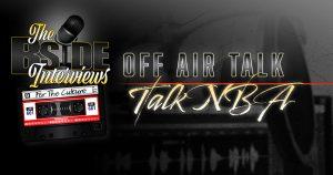 "The B-Side Interviews ""OFF AIR TALK"" Episode 1: Talk NBA"