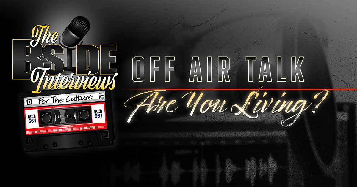 """The B-Side Interviews """"OFF AIR TALK"""" Episode 4: Are You Living?"""