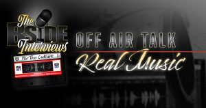 """The B-Side Interviews """"OFF AIR TALK"""" Episode 3: Real Music"""